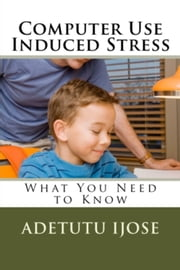 Computer Use Induced Stress ebook by Adetutu Ijose
