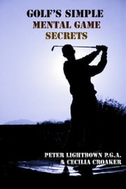 Golf's Simple Mental Game Secrets ebook by Peter Lightbown