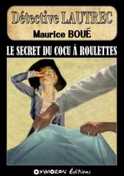 Le secret du cocu à roulettes eBook by Maurice Boué