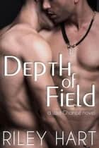 Depth of Field - Last Chance, #1 ebook by Riley Hart