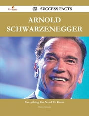 Arnold Schwarzenegger 65 Success Facts - Everything you need to know about Arnold Schwarzenegger ebook by Shirley Hawkins