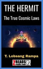 THE HERMIT - The True Cosmic Laws ebook by T. Lobsang Rampa, James M. Brand