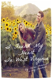 I Found My Heart In West Virginia ebook by Chelsea Falin,Cory Hammond