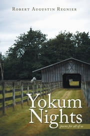 Yokum Nights - poems for all of us ebook by Robert Augustin Regnier