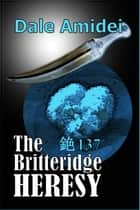 The Britteridge Heresy ebook by Dale Amidei