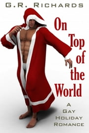 On Top of the World: A Gay Holiday Romance ebook by G.R. Richards