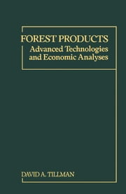 Forest Products: Advanced Technologies and Economic Analyses ebook by Tillman, David A.