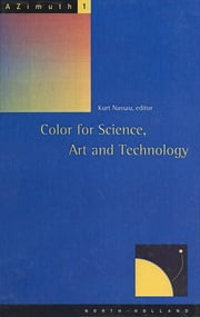 Color for Science, Art and Technology ebook by K. Nassau