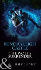 The Wolf's Surrender (Mills & Boon Nocturne) ebook by Kendra Leigh Castle