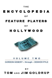 The Encyclopedia of Feature Players of Hollywood, Volume 2 ebook by Jim Goldrup