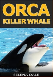 Orca - Killer Whale - Weird & Wonderful Animals ebook by Selena Dale