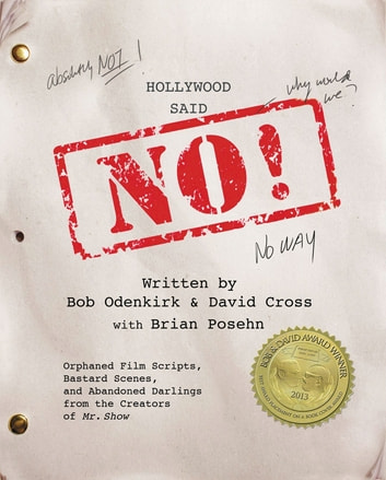 Hollywood Said No! - Orphaned Film Scripts, Bastard Scenes, and Abandoned Darlings from the Creators of Mr. Show ebook by David Cross,Bob Odenkirk