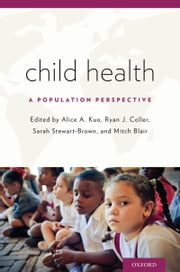 Child Health: A Population Perspective ebook by Alice A. Kuo,Ryan J. Coller,Sarah Stewart-Brown,Blair