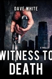 Witness To Death ebook by Dave White