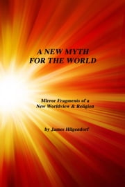 A New Myth for the World ebook by James Hilgendorf