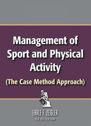 Management of Sport and Physical Activity - (The Case Method Approach) ebook by EARLE F. ZEIGLER Ph.D. D.Sc., LLD., FNAK