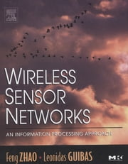 Wireless Sensor Networks - An Information Processing Approach ebook by Feng Zhao,Leonidas Guibas