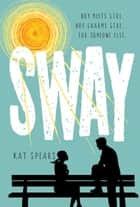 Sway ebook by Kat Spears