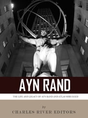 Ayn Rand & Atlas Shrugged: The Life and Legacy of the Author and Book ebook by Charles River Editors