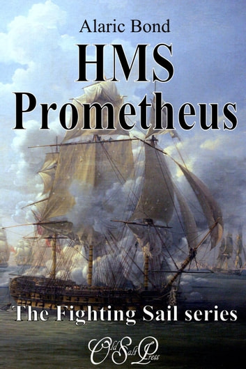 HMS Prometheus - The Fighting Sail Series, #8 ebook by Alaric Bond