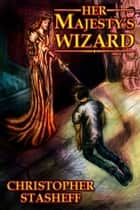 Her Majesty's Wizard 電子書籍 Christopher Stasheff