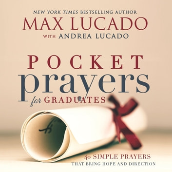 Pocket Prayers for Graduates - 40 Simple Prayers that Bring Hope and Direction ebook by Max Lucado