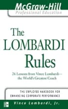 The Lombardi Rules : 26 Lessons from Vicni Lombardi--The World's Greatest Coach: 26 Lessons from Vicni Lombardi--The World's Greatest Coach ebook by Vince Lombardi