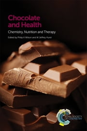 Chocolate and Health - Chemistry, Nutrition and Therapy ebook by Philip K Wilson,Philip K Wilson,W Jeffrey Hurst,David Stuart,Mark Guiltinan,Francisco Villarreal,John Finley,Gian Carlo DiRenzo,Ulrich Heinrich,Arman Sadeghpour,William Lunn,Michelle A Briggs,W Jeffrey Hurst