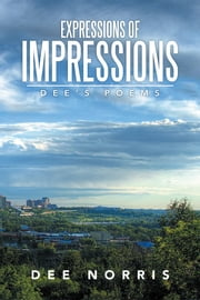 Expressions of Impressions - Dee's Poems ebook by Dee Norris