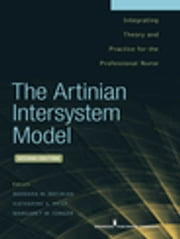 The Artinian Intersystem Model - Integrating Theory and Practice for the Professional Nurse, Second Edition ebook by Dr. Barbara Artinian, PhD, RN,Katharine West, MPH,MSN,RN,CNS,Margaret Conger, EdD, RN
