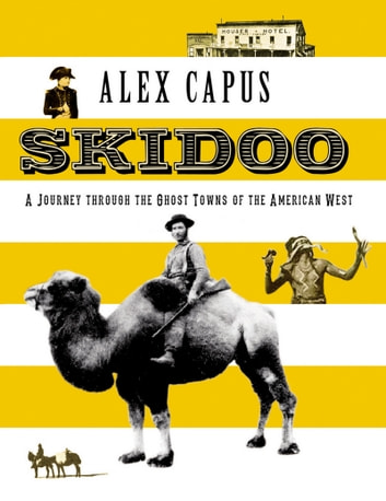 Skidoo - A Journey through the Ghost Towns of the American West ebook by Alex Capus
