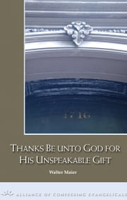 Thanks be to God for His Unspeakable Gift ebook by Walter Maier