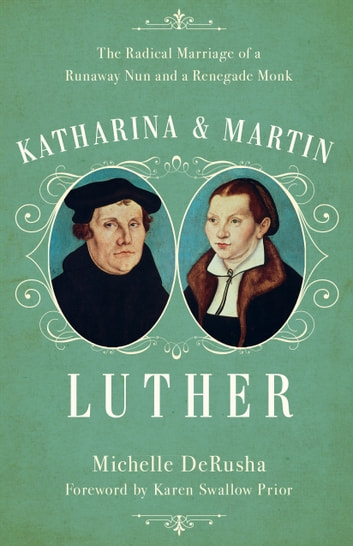 Katharina and martin luther ebook by michelle derusha katharina and martin luther the radical marriage of a runaway nun and a renegade monk fandeluxe Choice Image