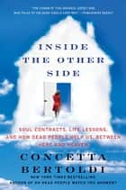 Inside the Other Side - Soul Contracts, Life Lessons, and How Dead People Help Us, Between Here and Heaven 電子書 by Concetta Bertoldi