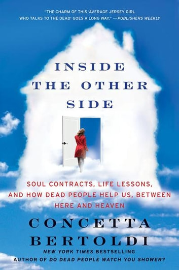 Inside the Other Side - Soul Contracts, Life Lessons, and How Dead People Help Us, Between Here and Heaven ebook by Concetta Bertoldi
