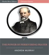 The Power of Persevering Prayer (Illustrated Edition) ebook by Andrew Murray