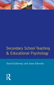 Secondary School Teaching and Educational Psychology ebook by David Galloway,Anne Edwards