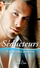 Séducteurs ebook by Nancy Warren,Myrna Mackenzie,Michelle Styles,Sophie Weston,Susan Meier