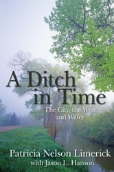 A Ditch in Time - The City, the West and Water ebook by Patricia Nelson Limerick