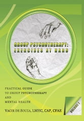 Group Psychotherapy: Exercises at Hand—Volume 1 ebook by Vacir de Souza, LMHC, CAP, CFAE