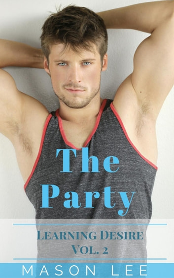 The Party (Learning Desire - Vol. 2) - Learning Desire, #2 ebook by Mason Lee