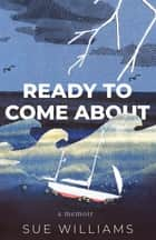 Ready to Come About ebook by Sue Williams