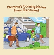 Mommy's Coming Home from Treatment ebook by Denise D. Crosson,Mike Motz