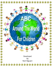 ABC Around The World For Children ebook by Nam Nguyen