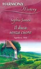 Il duca senza cuore - Harmony History ebook by Sophia James