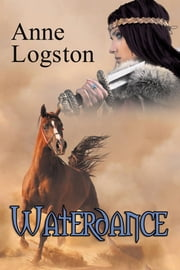 Waterdance ebook by Logston, Anne