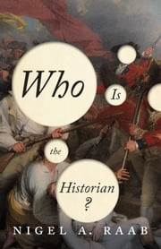 Who is the Historian? ebook by Nigel A. Raab