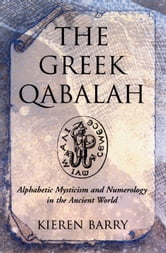 The Greek Qabalah: Alphabetical Mysticism and Numerology in the Ancient World ebook by Kieren Barry