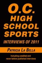 O.C. High School Sports Interviews of 2011 ebook by Patricia La Bella