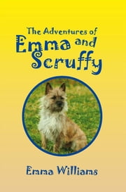 The Adventures of Emma and Scruffy ebook by Emma Williams